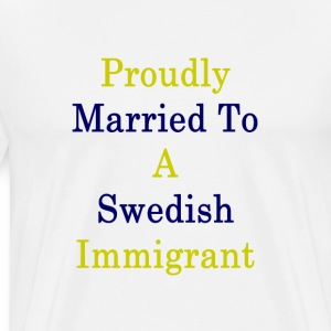 proudly_married_to_a_swedish_immigrant T-Shirts - Men's Premium T-Shirt