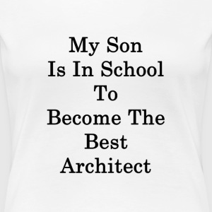my_son_is_in_school_to_become_the_best_a T-Shirts - Women's Premium T-Shirt