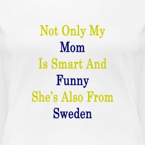 not_only_my_mom_is_smart_and_funny_shes_ T-Shirts - Women's Premium T-Shirt