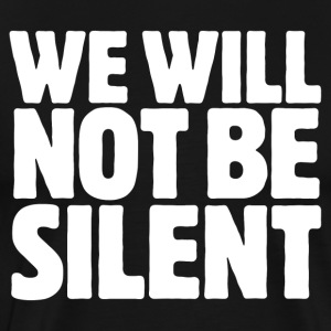 We Will Not Be Silent - Men's Premium T-Shirt