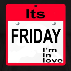 Its Friday I'm In Love T-Shirts - Men's Premium T-Shirt