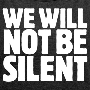 We Will Not Be Silent - Women´s Roll Cuff T-Shirt