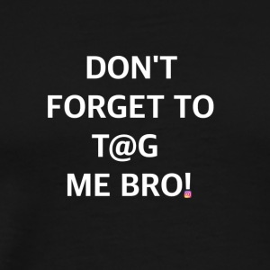 TAG ME BRO - Men's Premium T-Shirt