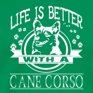 Life Is Better With A Cane Corso Shirt - Men's Premium T-Shirt