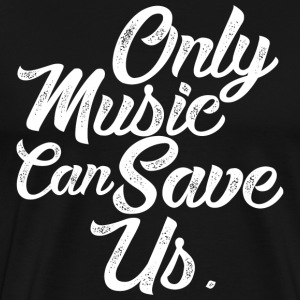ONLY MUSIC CAN SAVE US T-Shirts - Men's Premium T-Shirt