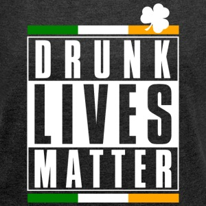 DRUNK LIVES MATTER T-Shirts - Women´s Rolled Sleeve Boxy T-Shirt