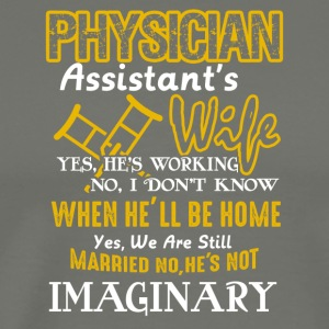 PHYSICIAN ASSISTANT'S WIFE TEE SHIRT - Men's Premium T-Shirt