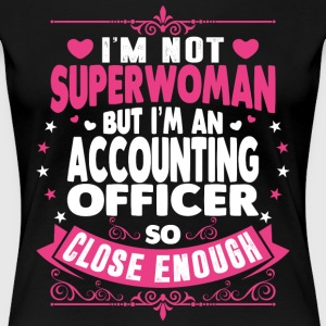 Im Not Superwoman But Im An Accounting Officer T-Shirts - Women's Premium T-Shirt