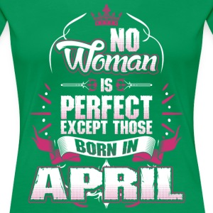 No Woman Is Perfect Born In April T-Shirts - Women's Premium T-Shirt