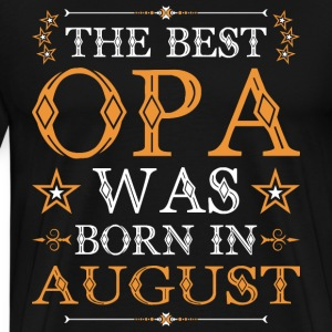 The Best Opa Was Born In August T-Shirts - Men's Premium T-Shirt