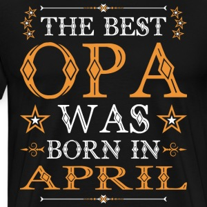 The Best Opa Was Born In April T-Shirts - Men's Premium T-Shirt