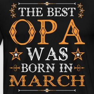 The Best Opa Was Born In March T-Shirts - Men's Premium T-Shirt