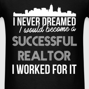 Real Estate Agent - I never dreamed I would become - Men's T-Shirt