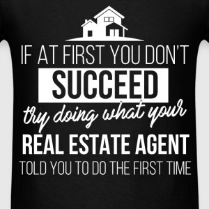 Real Estate Agent - If at first you don't succeed  - Men's T-Shirt