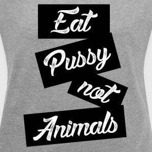eat pussy not animals T-Shirts - Women´s Roll Cuff T-Shirt