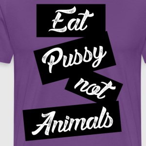 eat pussy not animals T-Shirts - Men's Premium T-Shirt