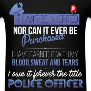 Police officer - It can't be inherited nor can it  - Men's T-Shirt
