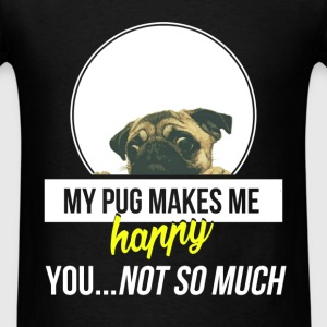 Pug - My pug makes me happy. You...not so much - Men's T-Shirt
