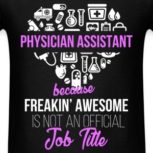 Physician Assistant - Physician assistant because  - Men's T-Shirt