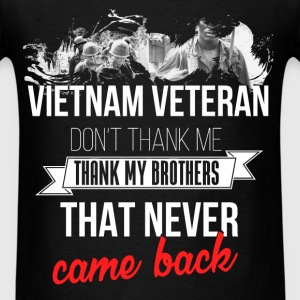 Vietnam Veteran - Vietnam Veteran. Don't thank me, - Men's T-Shirt