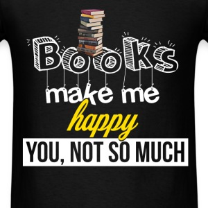 Books - Books make me happy - you, not so much - Men's T-Shirt
