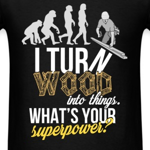 Woodworker - I turn wood into things. What's your  - Men's T-Shirt