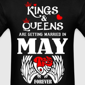 Kings & Queens Are Getting Married in May True Lov - Men's T-Shirt