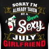 Sorry I Am Already Taken By a Super Sexy July Girl - Men's T-Shirt