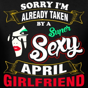 Sorry I Am Already Taken By a Super Sexy April Gir - Men's T-Shirt