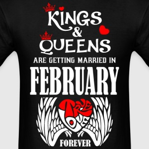 Kings & Queens Are Getting Married in February Tru - Men's T-Shirt