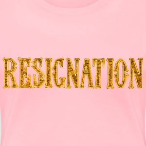 Noble characteristic typography resignation - Women's Premium T-Shirt