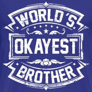 World's Okayest Brother T-Shirts - Men's Premium T-Shirt
