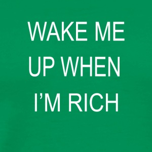 Wake Me Up When I m Rich - Men's Premium T-Shirt