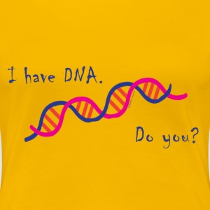 I have DNA. Do you? - Women's Premium T-Shirt