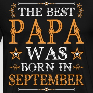 The Best Papa Was Born In T-Shirts - Men's Premium T-Shirt