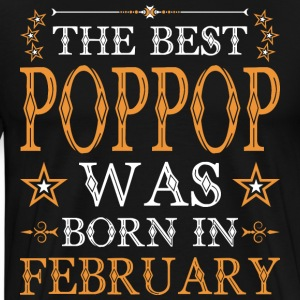 The Best Poppop Was Born In February T-Shirts - Men's Premium T-Shirt