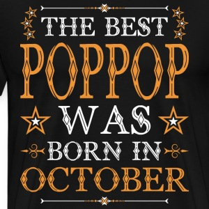 The Best Poppop Was Born In October T-Shirts - Men's Premium T-Shirt