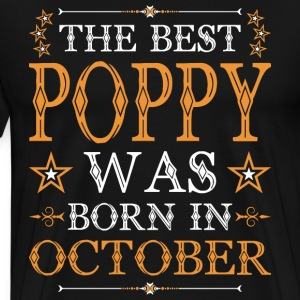 The Best Poppy Was Born In October T-Shirts - Men's Premium T-Shirt