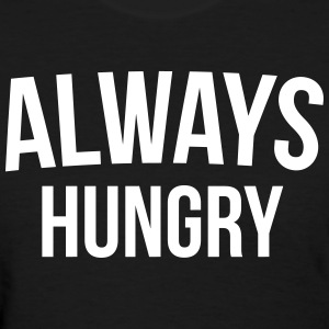 Always Hungry Funny Quote T-Shirts - Women's T-Shirt