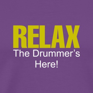 Relax The Drummer s Here - Men's Premium T-Shirt
