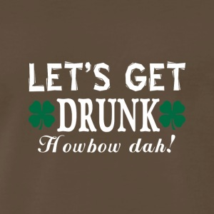Let s Get Drunk HowBow Dah - Men's Premium T-Shirt