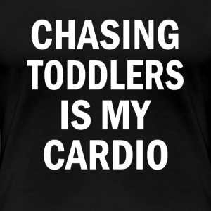 Chasing Toddlers is my cardio funny mom shirt - Women's Premium T-Shirt