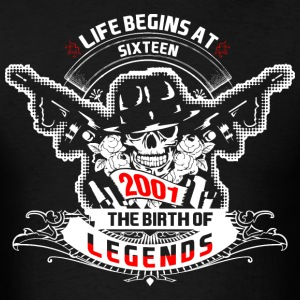 Life Begins at Sixteen 2001 The Birth of Legends - Men's T-Shirt