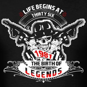 Life Begins at Thirty Six 1981 The Birth of Legend - Men's T-Shirt