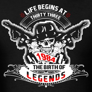 Life Begins at Thirty Three 1984 The Birth of Lege - Men's T-Shirt