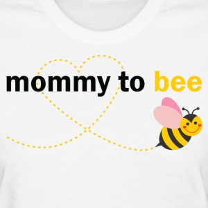 Mommy To Bee T-Shirts - Women's T-Shirt