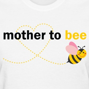Mother To Bee T-Shirts - Women's T-Shirt