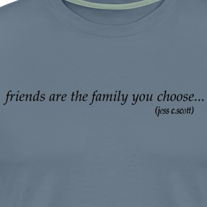 friends are the family you choose - Men's Premium T-Shirt
