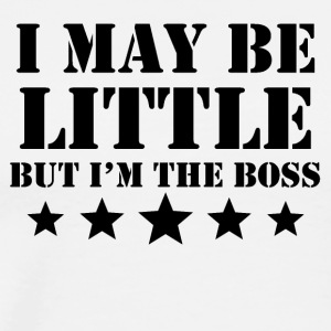 I May Be Little But I'm The Boss - Men's Premium T-Shirt