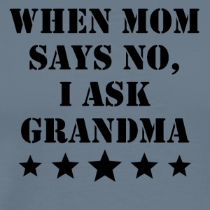 When Mom Says No I Ask Grandma - Men's Premium T-Shirt